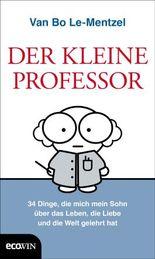 Der Kleine Professor: 34 Dinge, die mich mein Sohn über das Leben, die Liebe und die Welt gelehrt hat