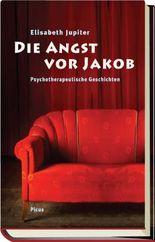 Die Angst vor Jakob: Psychotherapeutische Geschichten