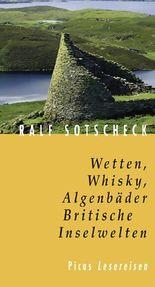 Wetten, Whisky, Algenbäder. Britische Inselwelten