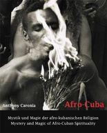 Afro-Cuba. Mystik und Magie der afro-kubanischen Religion / Mystery and Magic of Afro-Cuban Spirituality