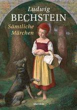 Ludwig Bechstein - Sämtliche Märchen (Bechsteins Märchen)