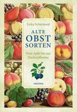 Alte Obstsorten - Vom Apfel bis zur Zuckerpflaume