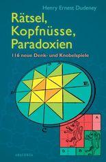 Rätsel, Kopfnüsse, Paradoxien: 116 neue Denk- und Knobelspiele