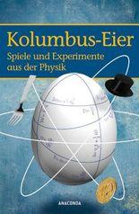 Kolumbus-Eier: Spiele und Experimente aus der Physik