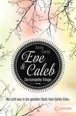Eve & Caleb - Die komplette Trilogie: Wo Licht war. In der gelobten Stadt. Kein Garten Eden.