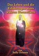 Das Leben und die Erfahrungen eines wahren Hermetikers