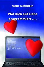Plötzlich auf Liebe programmiert....