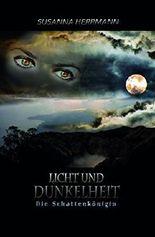 Licht und Dunkelheit: Die Schattenkönigin