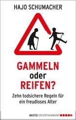 Gammeln oder reifen?: Zehn todsichere Regeln für ein freudloses Alter