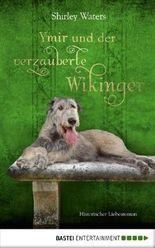 Ymir und der verzauberte Wikinger: Historischer Liebesroman (Mit Herz und Hund 3)