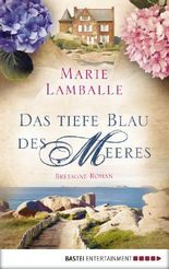 Das tiefe Blau des Meeres: Bretagne-Roman (Allgemeine Reihe. Bastei Lübbe Taschenbücher)