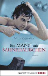 Ein Mann mit Sahnehäubchen: Roman
