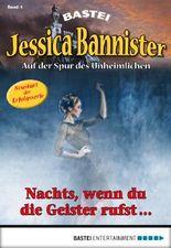 Jessica Bannister - Folge 001: Nachts, wenn du die Geister rufst ... (Die unheimlichen Abenteuer)