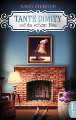 Tante Dimity und das verhexte Haus (Ein Wohlfühlkrimi mit Lori Shepherd 16)