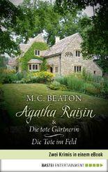Agatha Raisin & Die tote Gärtnerin / Die Tote im Feld: Zwei Krimis in einem eBook (Agatha Raisin Sammelband 2)