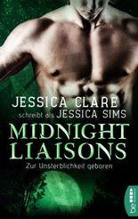 Midnight Liaisons - Zur Unsterblichkeit geboren