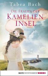 Die Frauen der Kamelien-Insel: Roman