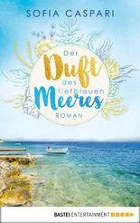 Der Duft des tiefblauen Meeres: Kroatien-Roman
