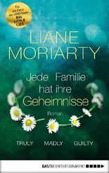 Truly Madly Guilty: Jede Familie hat ihre Geheimnisse. Roman