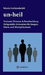 un-heil: Vorhaut, Phimose & Beschneidung Zeitgemäße Antworten für Jungen, Eltern und Multiplikatoren