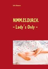 Nimm.es.durch. ~ Lady's Only ~