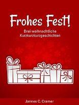 Frohes Fest!: Drei weihnachtliche Kurzkurzkurzgeschichten