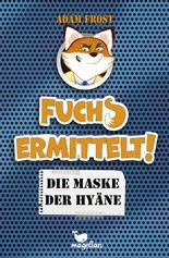 Fuchs ermittelt! - Die Maske der Hyäne