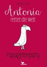 Antonia rettet die Welt - Papageienparty - Band 1