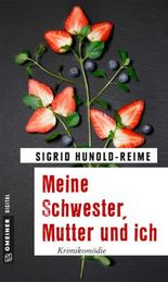 Meine Schwester, Mutter und ich: Krimikomödie (Kriminalromane im GMEINER-Verlag)