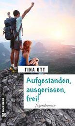Aufgestanden, ausgerissen, frei!: Jugendroman (Kinder- und Jugendbücher im GMEINER-Verlag)