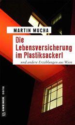 Die Lebensversicherung im Plastiksackerl: und andere Erzählungen aus Wien (Kriminalromane im GMEINER-Verlag)