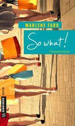 So what!: Frauenroman (Frauenromane im GMEINER-Verlag)