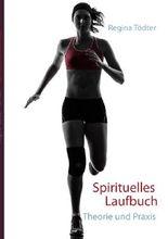Spirituelles Laufbuch: Spirituelles Laufen in Theorie und Praxis