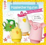 Pappbecherfiguren: mit Pia Pedevilla. Für Kinder ab 4 Jahren