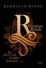 Victorian Rebels - Ein Herz voll dunkler Schatten