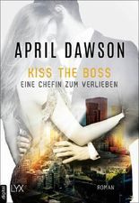 Kiss the Boss - Eine Chefin zum Verlieben (Boss-Reihe 4)