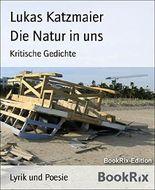 Die Natur in uns: Kritische Gedichte
