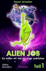 Alien Job - da wollen wir mal ein Auge zudrücken: Cassiopeiapress SF/ Edition Bärenklau