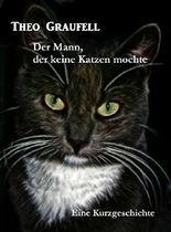 Der Mann, der keine Katzen mochte: Eine Kurzgeschichte