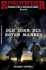 Revolverfeuer 3: Der Zorn des roten Mannes: Cassiopeiapress Western/ Edition Bärenklau