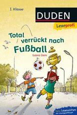 DUDEN Leseprofi 1. Klasse / Leseprofi – Total verrückt nach Fußball, 1. Klasse