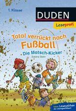 DUDEN Leseprofi 1. Klasse / Leseprofi – Total verrückt nach Fußball. Die Matsch-Kicker, 1. Klasse