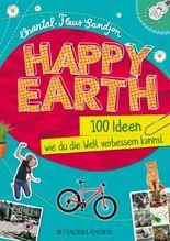 Happy Earth – 100 Ideen, wie du die Welt verbessern kannst