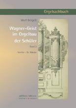 Wagner-Geist im Orgelbau der Schüler, Band 2