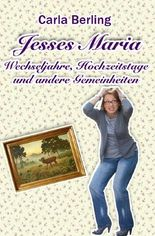 Jesses Maria - Wechseljahre, Hochzeitstage und andere Gemeinheiten