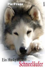 Ein Husky erzählt ... Schneeläufer