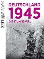 Deutschland 1945: Die Stunde null