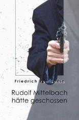 Rudolf Mittelbach hätte geschossen