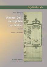 Wagner-Geist im Orgelbau der Schüler, Band 1