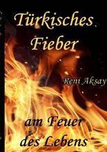 Türkisches Fieber / am Feuer des Lebens